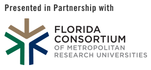 Presented in partnership with Florida Consortium of Metropolitan Research Universities