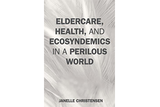 Cover of Eldercare, Health, and Ecosyndemics in a Perilous World