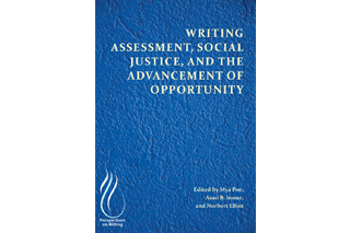 "Image shows book cover of ""Writing Assessment, Social Justice, and the Advancement of Opportunity,"" edited by Norbert Elliot and others. It has white text against a blue, textured background."