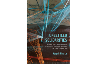 "Image shows cover of Dr. Quynh Nhu Le's book ""Unsettled Solidarities"""