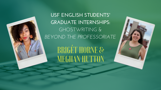 "Image shows polaroid-style images of Briget Horne and Meghan Hutton in front of a blue and green keyboard background image. The text reads ""USF English Students' Graduate Internships: Ghostwriting & Beyond the Professoriate, Briget Horne & Meghan Hutton"""