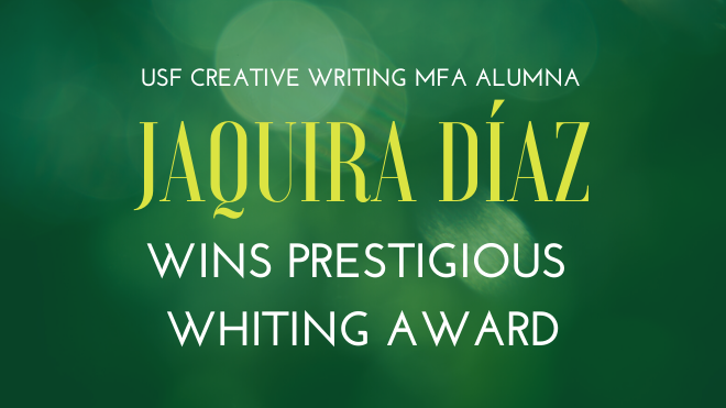 "Image shows a dark green background with yellow and white text that says ""USF Creative Writing MFA Alumna Jaquira Diaz Wins Prestigious Whiting Award"""