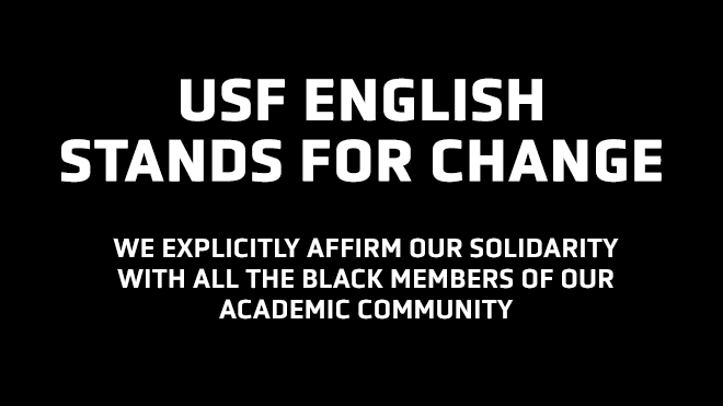USF English stands for change. We explicitly affirm our solidarity with all the Black members of our academic community. Click to read our full statement.