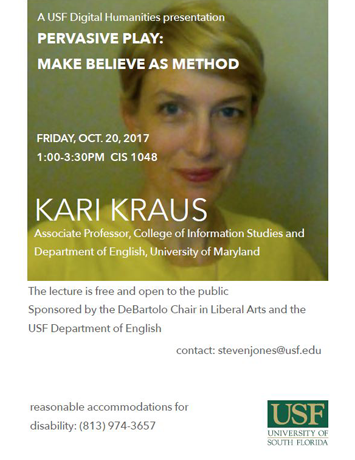 "Flyer shows image of speaker Kari Kraus smiling into the camera. The flyer contains event information about her October 20, 2017 talk on ""Pervasive Play: Make Believe as Method"""