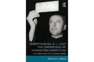 "Image shows book cover of ""Roberto Busa, S.J. And the Emergence of Humanities Computing: The Priest and the Punched Cards,"" by Steven Jones with a black and white close-up image of a male preist holding up a punch card to the light and looking at it."