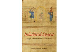 "Image shows book cover of ""Inhabited Spaces: Anglo-Saxon Constructions of Place,"" by Nicole Discenza.  The background of the cover is yellowed parchment paper with an old line drawing of three people standing outside a brick structure."