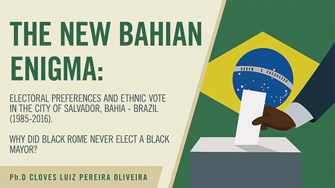 The new bahian enigma: Electoral preferences and ethnic vote in the city of Salvador, Bahia- Brazil (1985-2016)