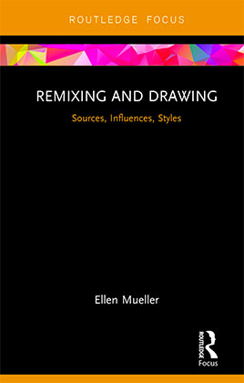 "photo of the cover of Ellen Mueller's 2018 textbook with the text ""Routledge Focus"" at the top and ""Remixing and Drawing: Sources, Influences, and Style"" below"