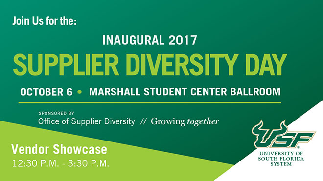 2017 USF Supplier Diversity Day Friday October 6th, 2017 9am to 4pm Marshall Student Center