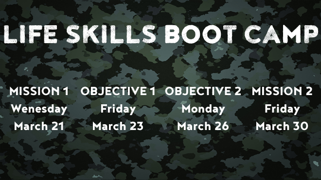 Camo background with the text life skills boot camp and the event dates: Mission 1 Wednesday March 21, Objective 1 Friday March 23, Objective 2 Monday March 26, Mission 2 Friday March 30