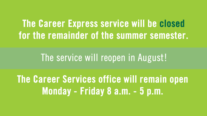 Career Express will be closed for the remainder of the summer.