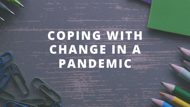 Coping with Change in a Pandemic
