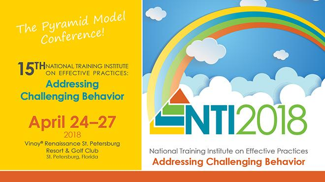 15th National Training Institute on effective practices: Addressing Challenging Behavior April 24-27. NTI 2018.