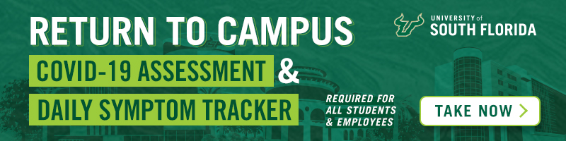 Return to Campus COVID-19 Assessment and Daily Symptom Tracker.. Required for all USF students and employees. Take Now.
