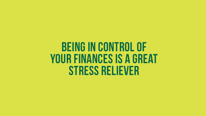 Being in control of your finances is a great stress reliever