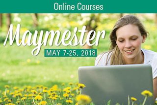 Online Courses. Maymester. May 7 - 25, 2018
