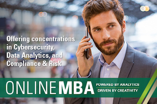 Online MBA. Offering concentrations in Cybersecurity, Data Analytics, and Compliance and Risk.