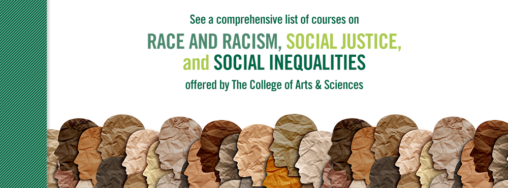 See a comprehensive list of courses offered by CAS on Race, Racism, Social Justice and Social Inequalities