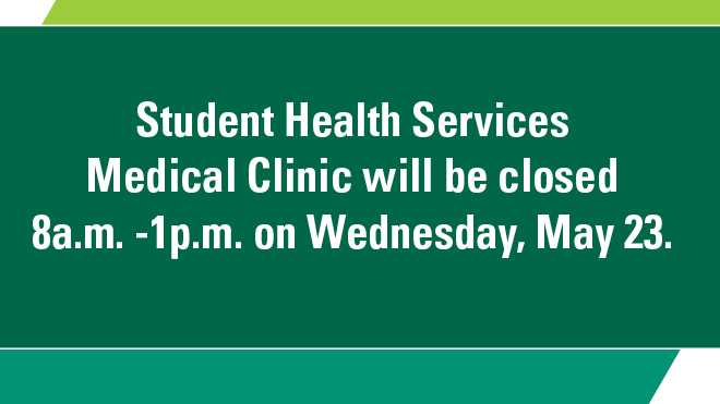 Student Health Services Medical Clinic is closed May 23. USF Bulls Country Pharmacy will be open.