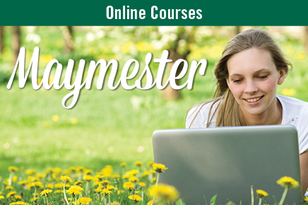 Maymester Fully Online Courses, May 6-24, 2019